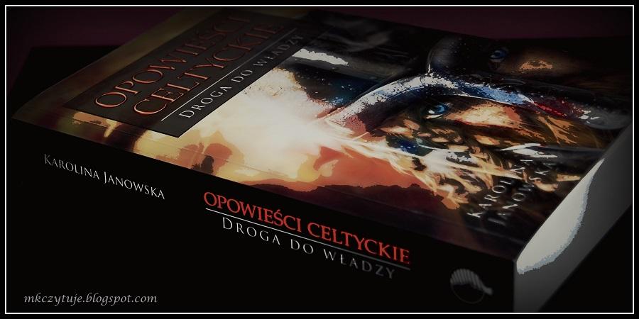 karolina-janowska-opowiesci-celtyckie-droga-do-wladzy-druga-czesc-trylogii