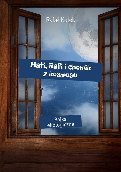 mati-rafi-i-chomik-z-kosmosu-rafal-kotek-czyli-kilka-slow-o-ekologii