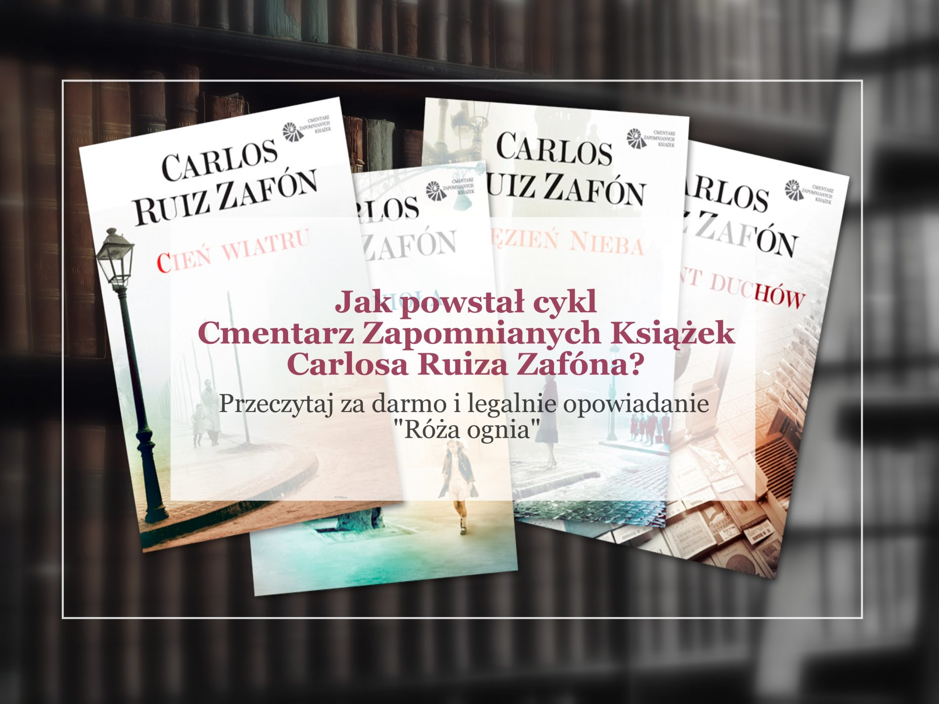 powstal-cmentarz-zapomnianych-ksiazek-carlosa-ruiza-zafona
